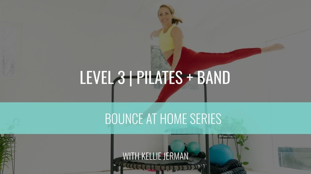 Level 3 | Pilates + Bands | Kellie Jerman | Bounce At Home