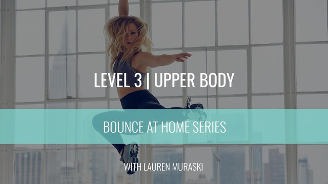 Level 3 | Upper Body Strength | Lauren Muraski | Bounce At Home