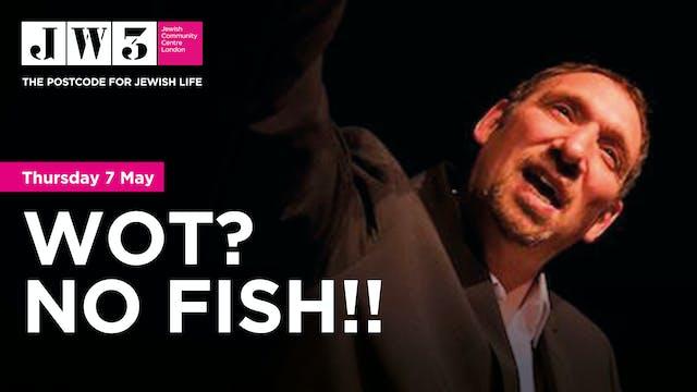 Wot? No Fish!!