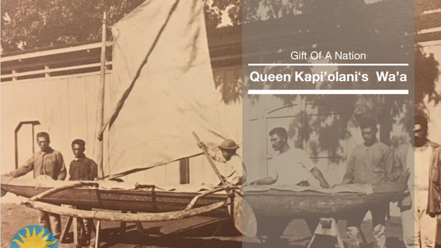 Gift of a Nation—Queen Kapi'olani's wa'a