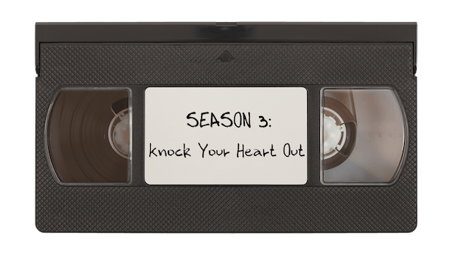 Season 3: Knock Your Heart Out