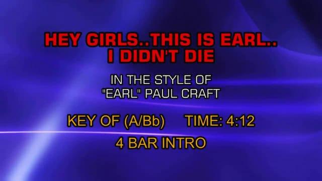 Earl Paul Craft - Hey Girls...This Is Earl...I Didn't Die
