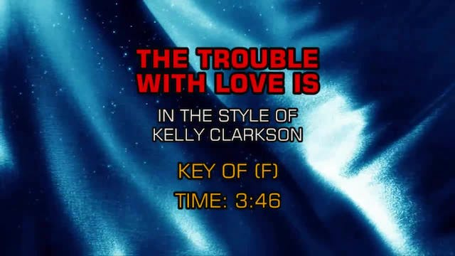 Kelly Clarkson - Trouble With Love Is...