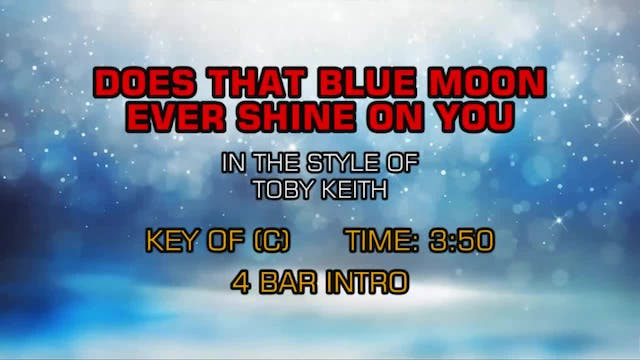 Toby Keith - Does That Blue Moon Ever...