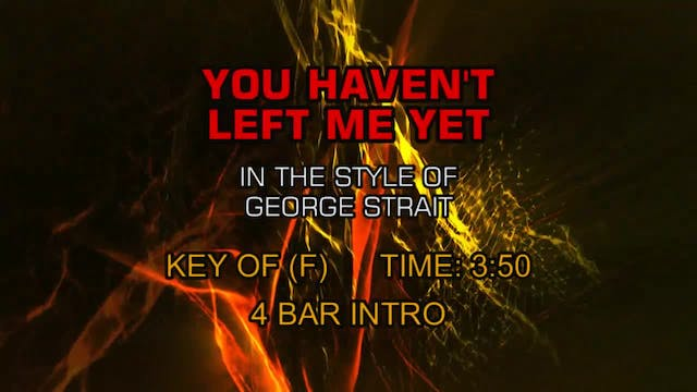 George Strait - You Haven't Left Me Yet