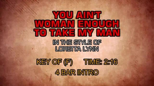 Loretta Lynn - You Ain't Woman Enough To Take My Man