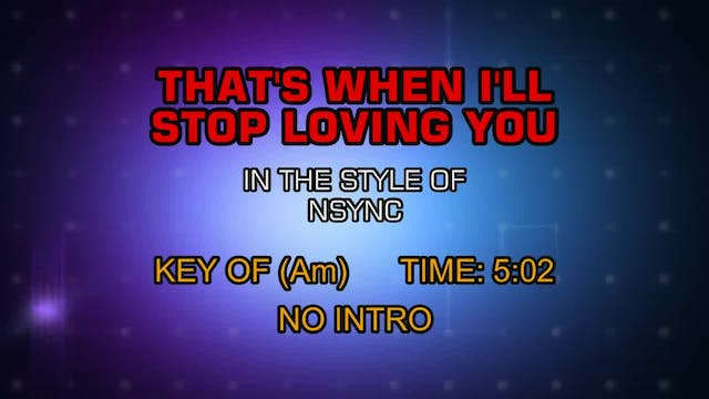 N Sync - That's When I'll Stop Loving...