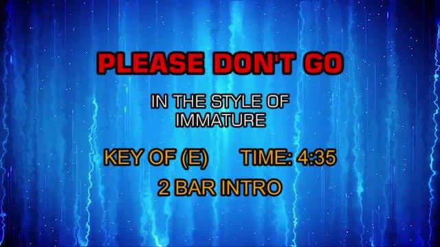 Please Don't Go - Immature