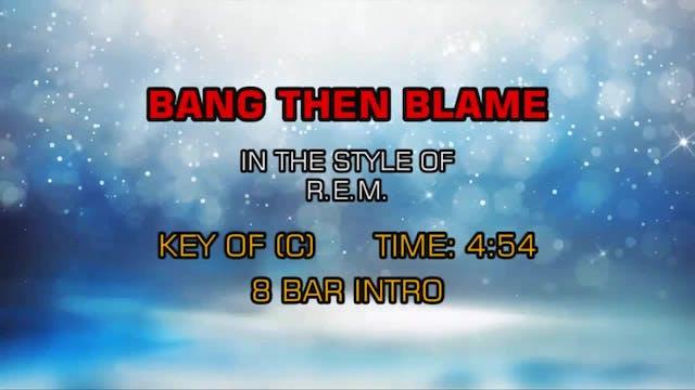 R.E.M. -Bang Then Blame