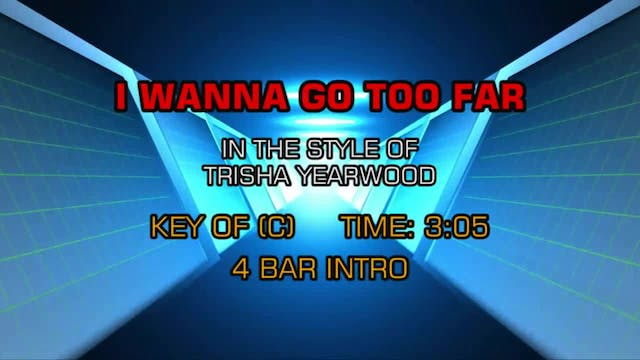 Trisha Yearwood - I Wanna Go Too Far