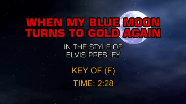 Elvis Presley - When My Blue Moon Turns To Gold Again