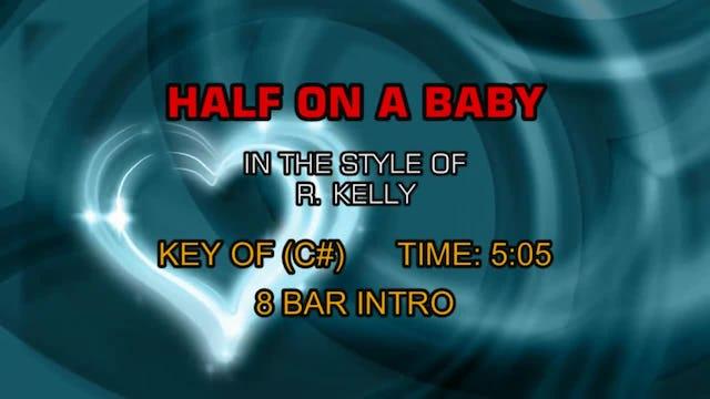 R. Kelly - Half On A Baby