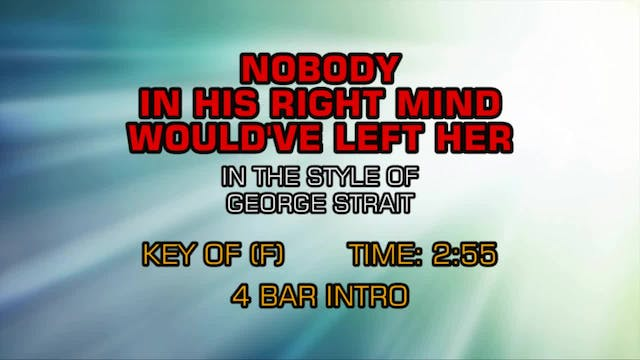 George Strait - Nobody In His Right M...