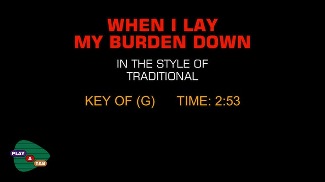 Traditional Gospel - When I Lay My Burden Down - Play A Tab