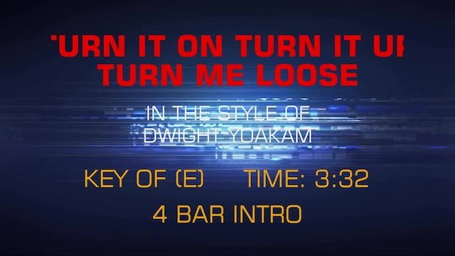 Dwight Yoakam - Turn It On, Turn It U...