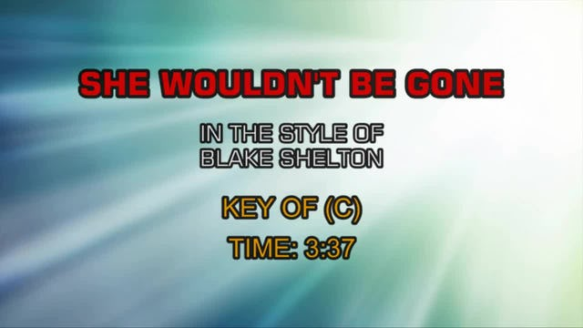 Blake Shelton - She Wouldn't Be Gone