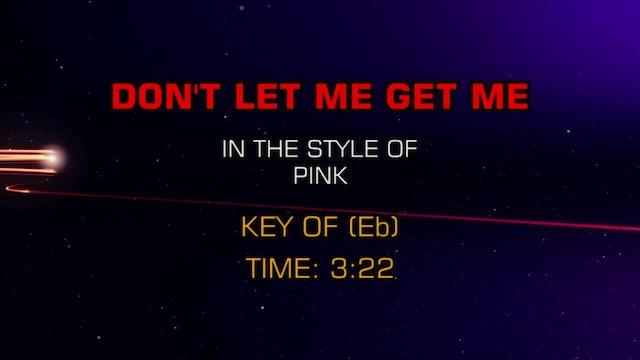 Pink - Don't Let Me Get Me