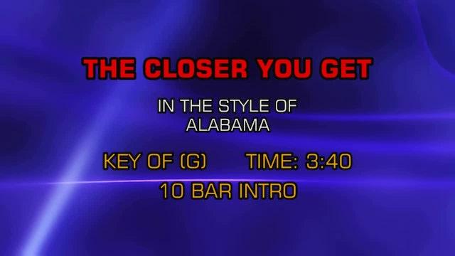 Alabama - Closer You Get, The