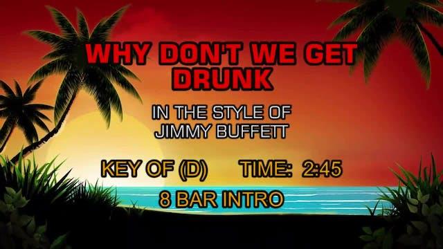 Jimmy Buffett - Why Don't We Get Drunk