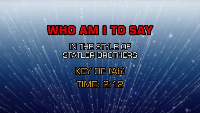 Statler Brothers, The - Who Am I To Say