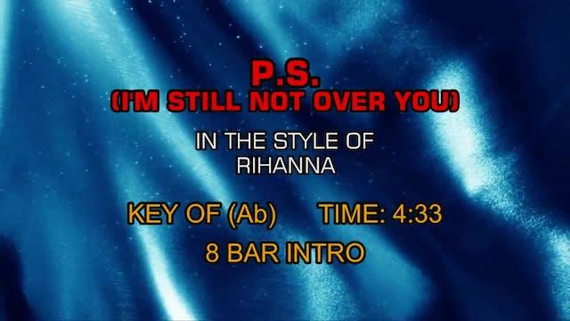 Rihanna - P.S. (I'm Still Not Over You)