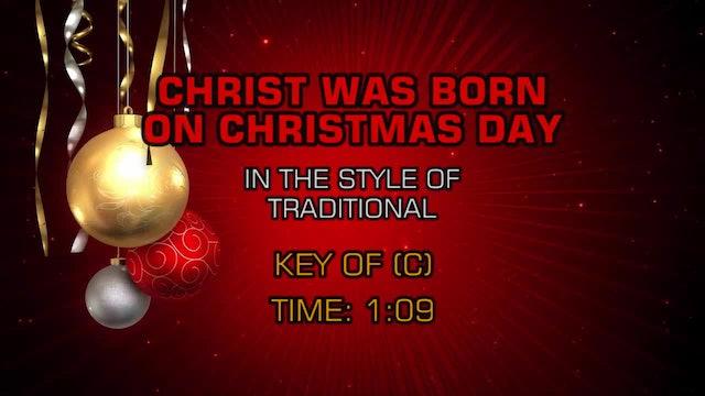 Christmas - Christ Was Born On Christmas Day