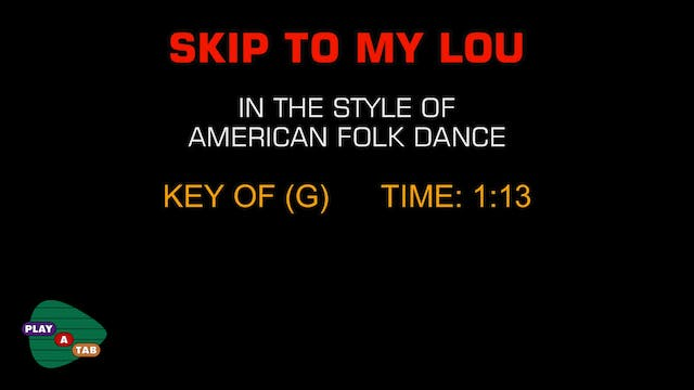 Children's - Skip To My Lou - Play A Tab