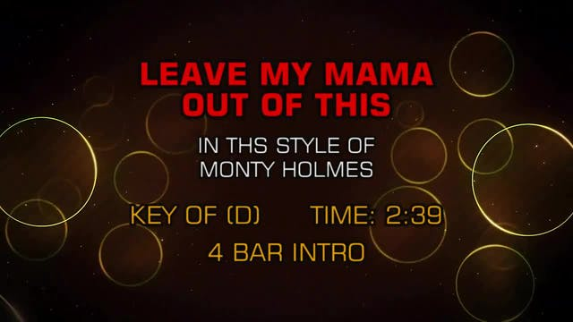 Monty Holmes - Leave My Mama Out Of This
