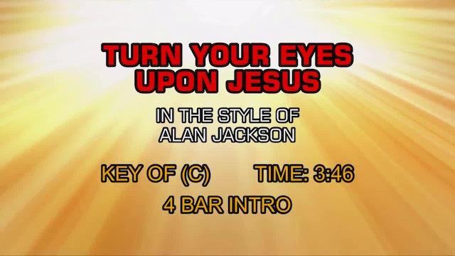 Alan Jackson - Turn Your Eyes Upon Jesus