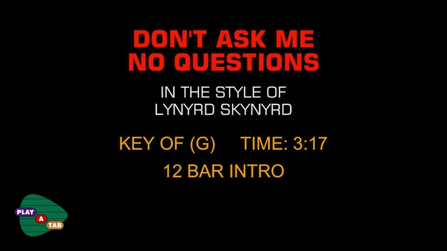 Lynyrd Skynyrd - Don't Ask Me No Questions - Play A Tab
