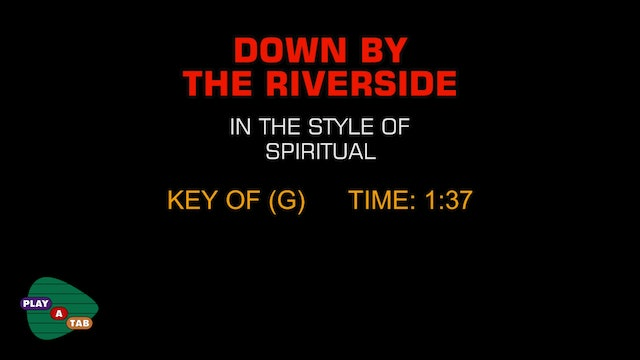 Standard - Down By The Riverside- Play A Tab