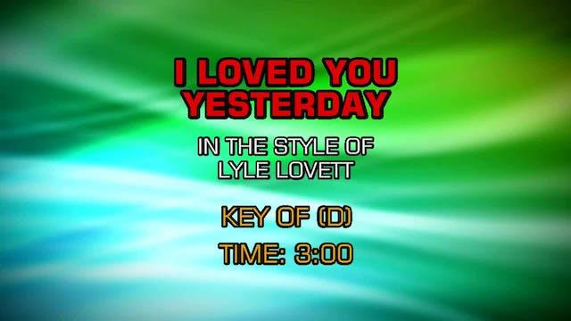 Lyle Lovett - I Loved You Yesterday