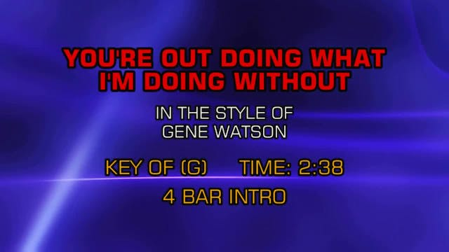 Gene Watson - You're Out Doing What I...