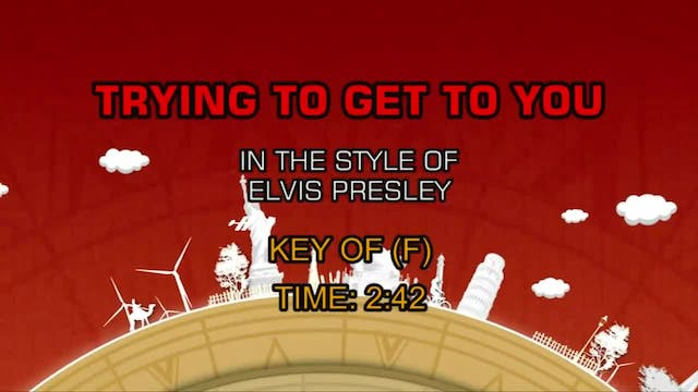 Elvis Presley - Trying To Get To You