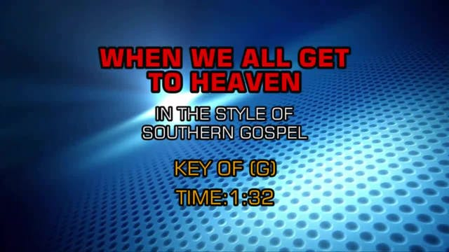 Gospel - Southern - When We All Get To Heaven