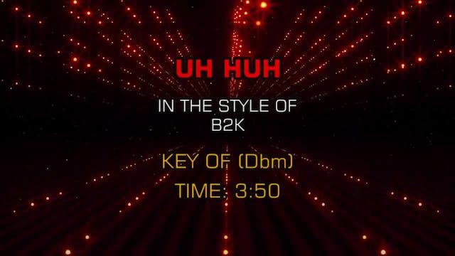 B2K - Uh Huh