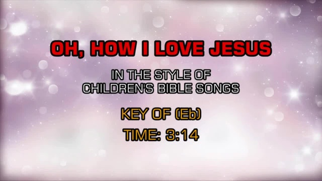 Children's Bible Songs - Oh, How I Love Jesus