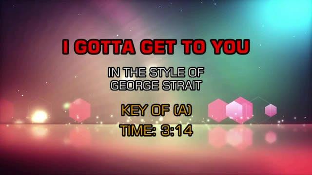 George Strait - I Gotta Get To You