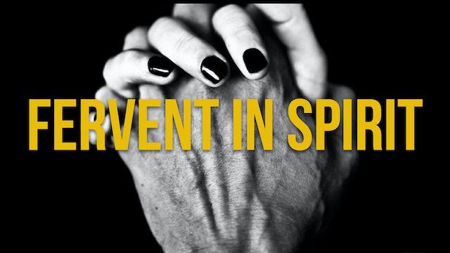 Fervent in Spirit Part 1