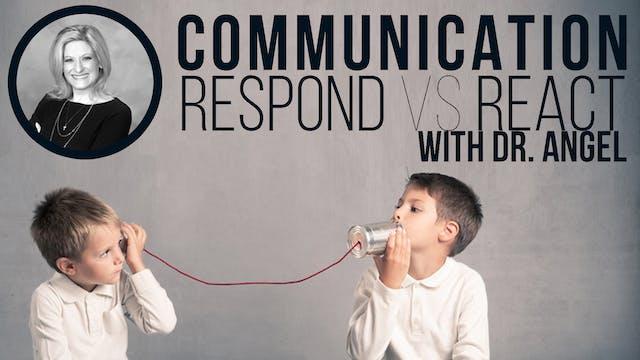Communicate: Respond vs React Part 3
