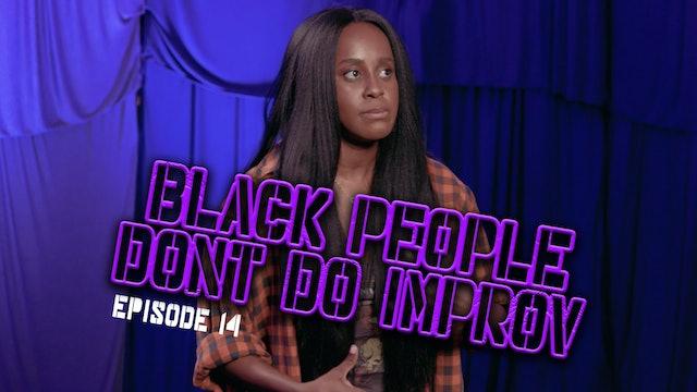Black People Don't Do Improv Ep. 14