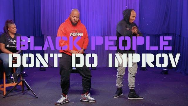 Black People Don't Do Improv