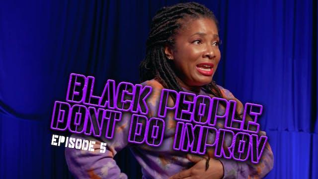 Black People Don't Do Improv Ep. 5