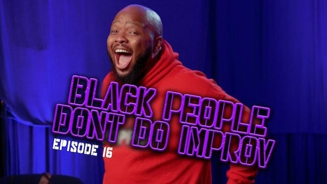 Black People Don't Do Improv Ep. 16