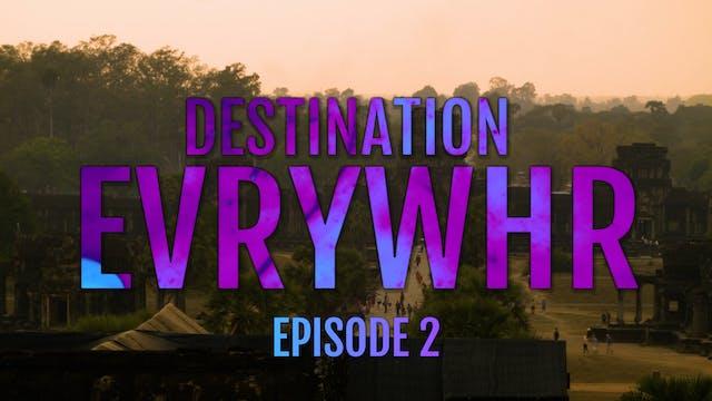 Destination Evrywhr Ep. 2