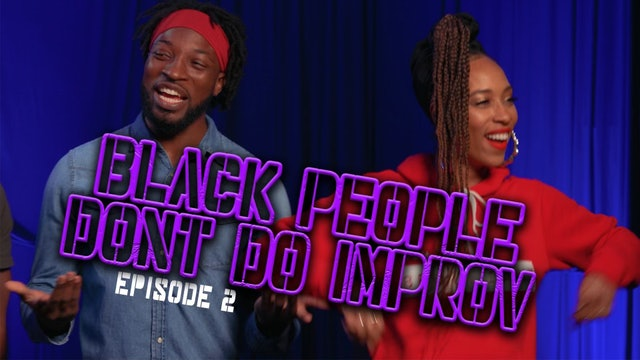 Black People Don't Do Improv Ep. 2
