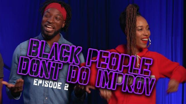 Black People Don't Do Improv Ep. 2