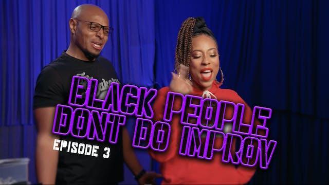 Black People Don't Do Improv Ep. 3
