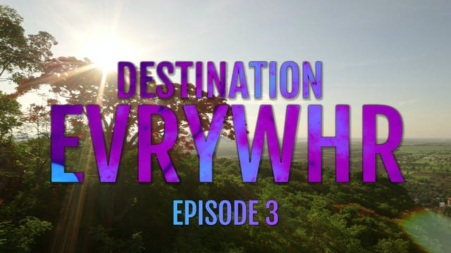 Destination Evrywhr Ep. 3