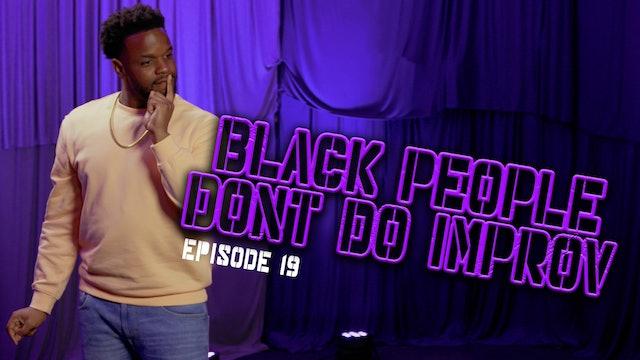 Black People Don't Do Improv Ep. 19